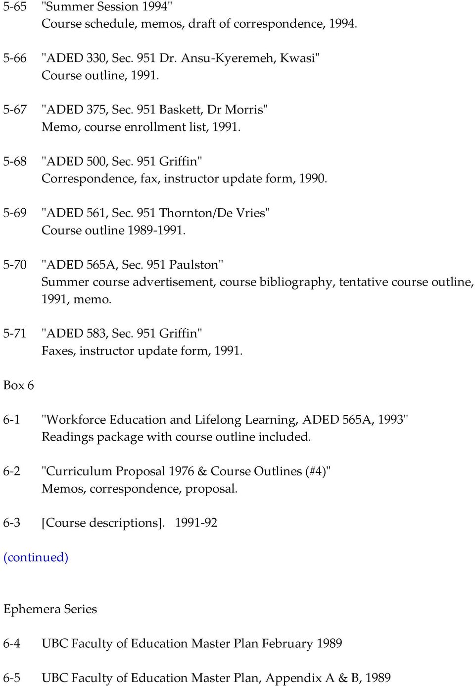 "951 Thornton/De Vries"" Course outline 1989-1991. 5-70 ""ADED 565A, Sec. 951 Paulston"" Summer course advertisement, course bibliography, tentative course outline, 1991, memo. 5-71 ""ADED 583, Sec."