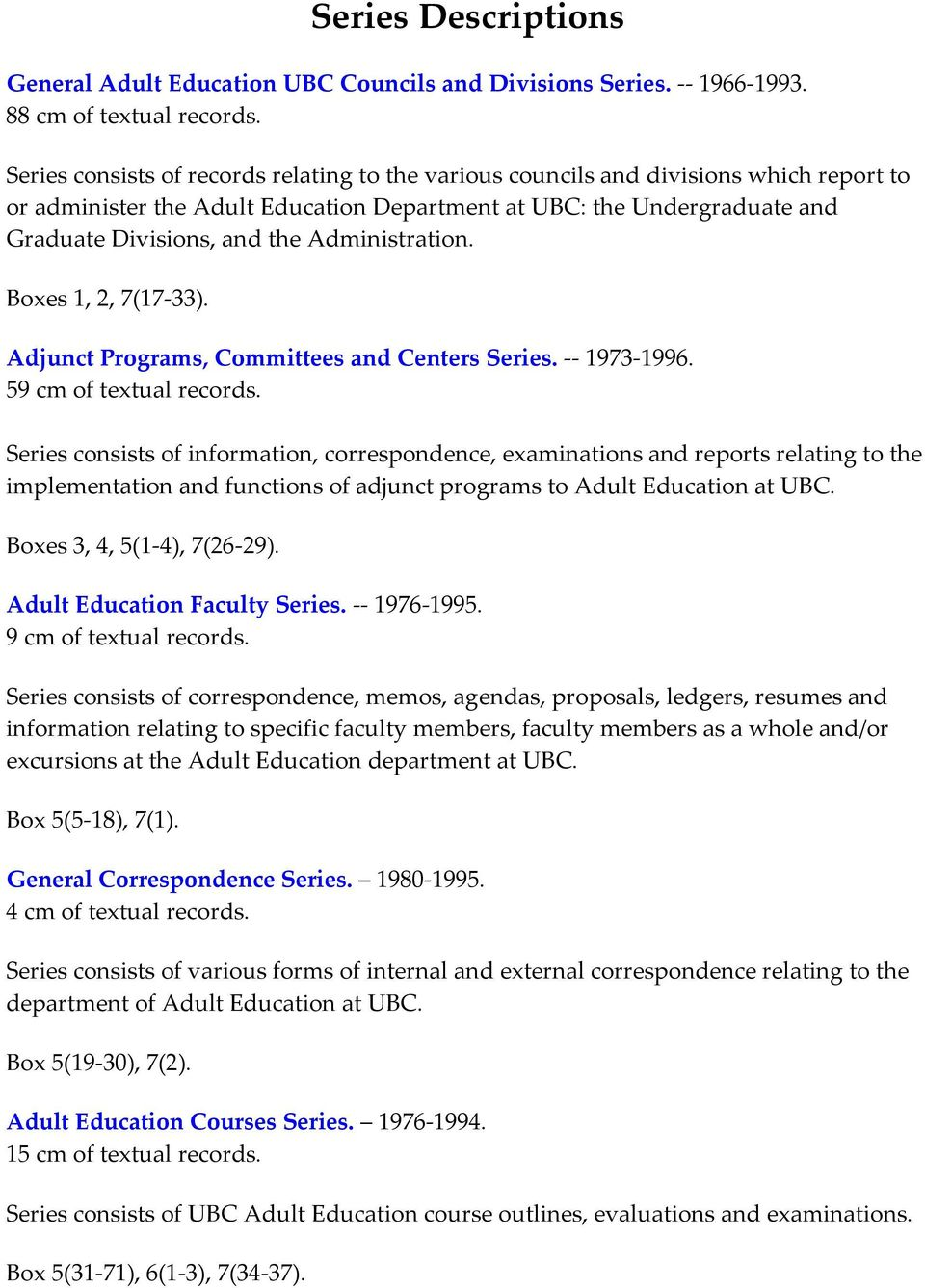 Administration. Boxes 1, 2, 7(17-33). Adjunct Programs, Committees and Centers Series. -- 1973-1996. 59 cm of textual records.
