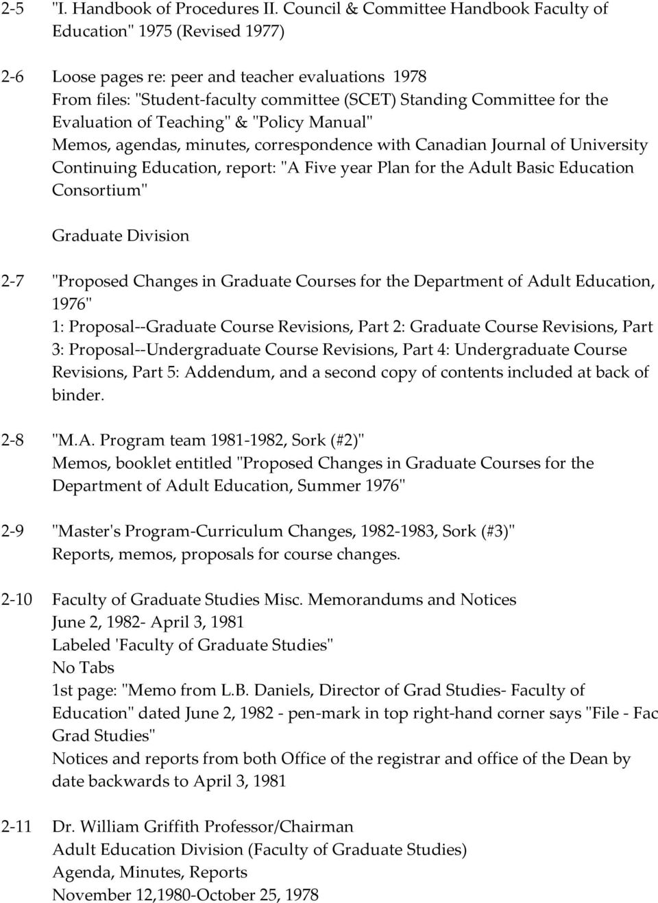 "Evaluation of Teaching"" & ""Policy Manual"" Memos, agendas, minutes, correspondence with Canadian Journal of University Continuing Education, report: ""A Five year Plan for the Adult Basic Education"
