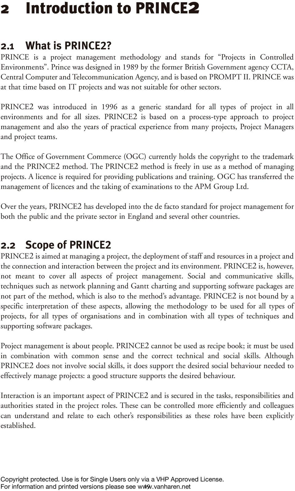 PRINCE was at that time based on IT projects and was not suitable for other sectors.