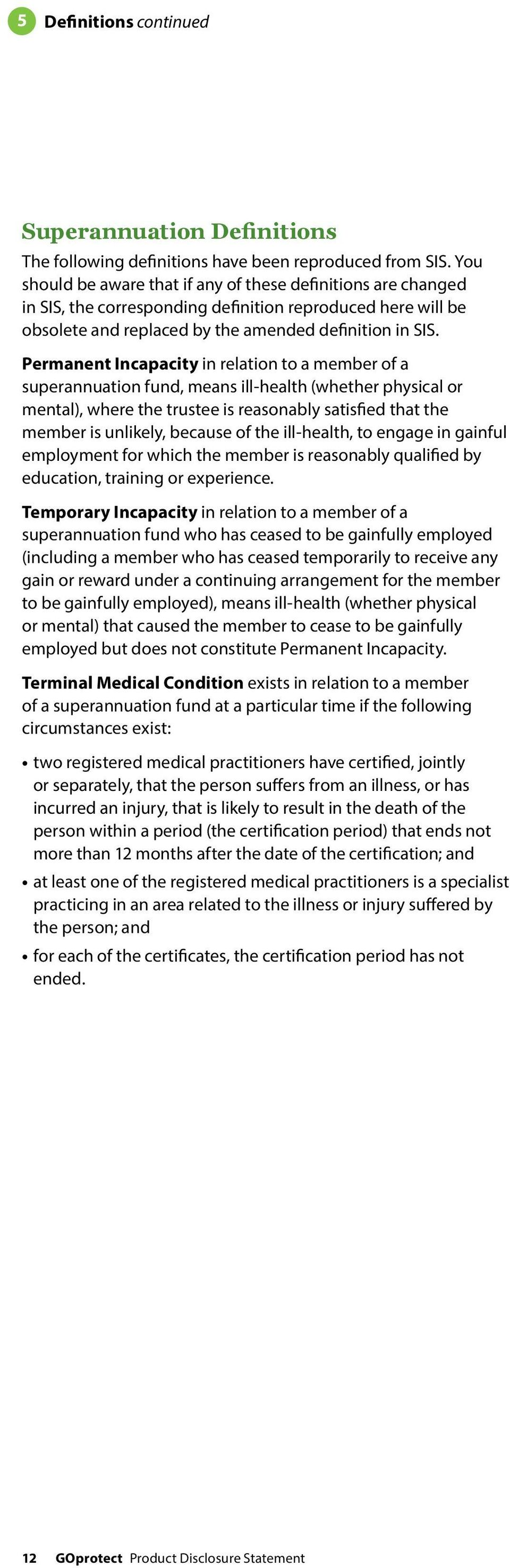 Permanent Incapacity in relation to a member of a superannuation fund, means ill-health (whether physical or mental), where the trustee is reasonably satisfied that the member is unlikely, because of
