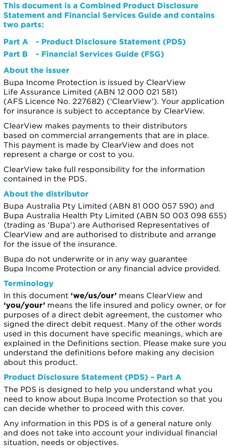 Your application for insurance is subject to acceptance by ClearView. ClearView makes payments to their distributors based on commercial arrangements that are in place.