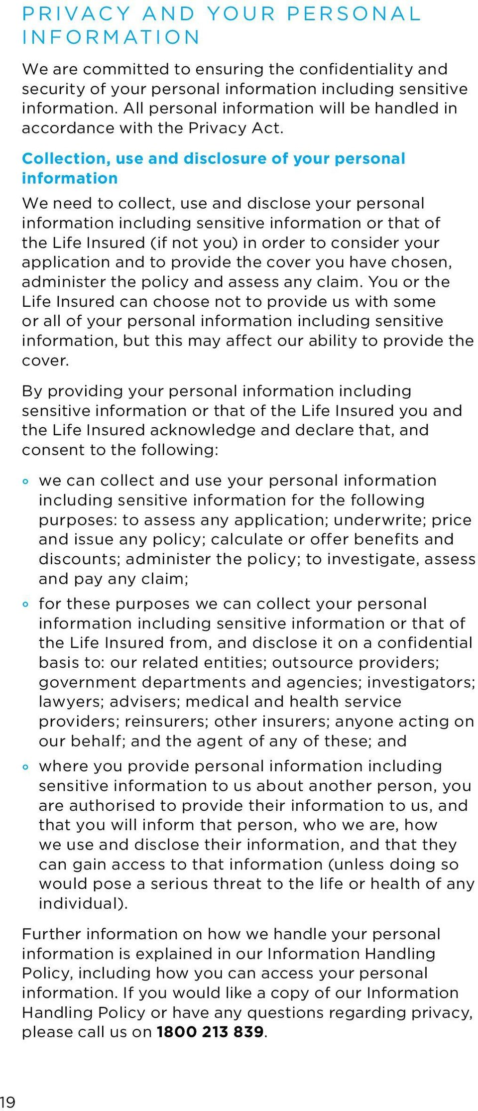 Collection, use and disclosure of your personal information We need to collect, use and disclose your personal information including sensitive information or that of the Life Insured (if not you) in