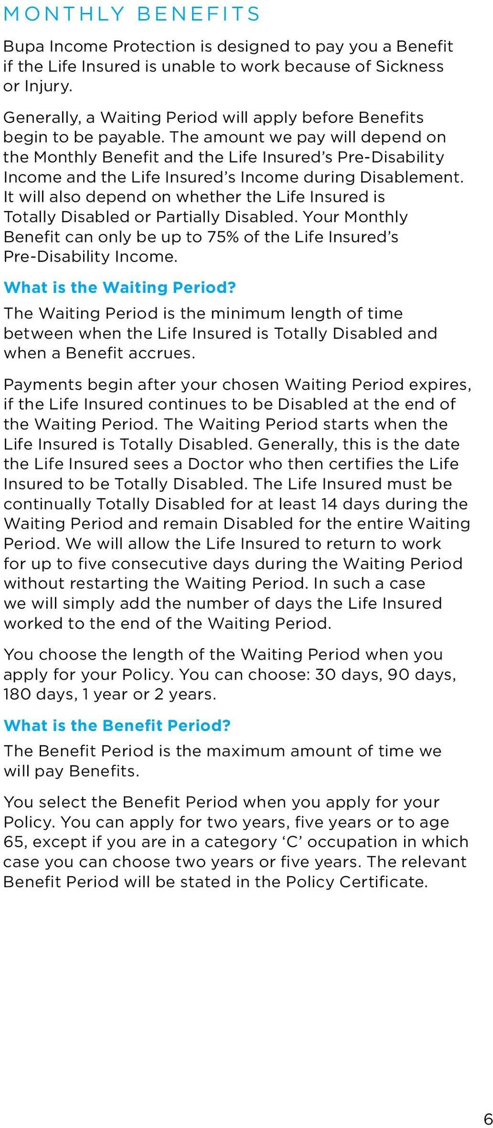 The amount we pay will depend on the Monthly Benefit and the Life Insured s Pre-Disability Income and the Life Insured s Income during Disablement.