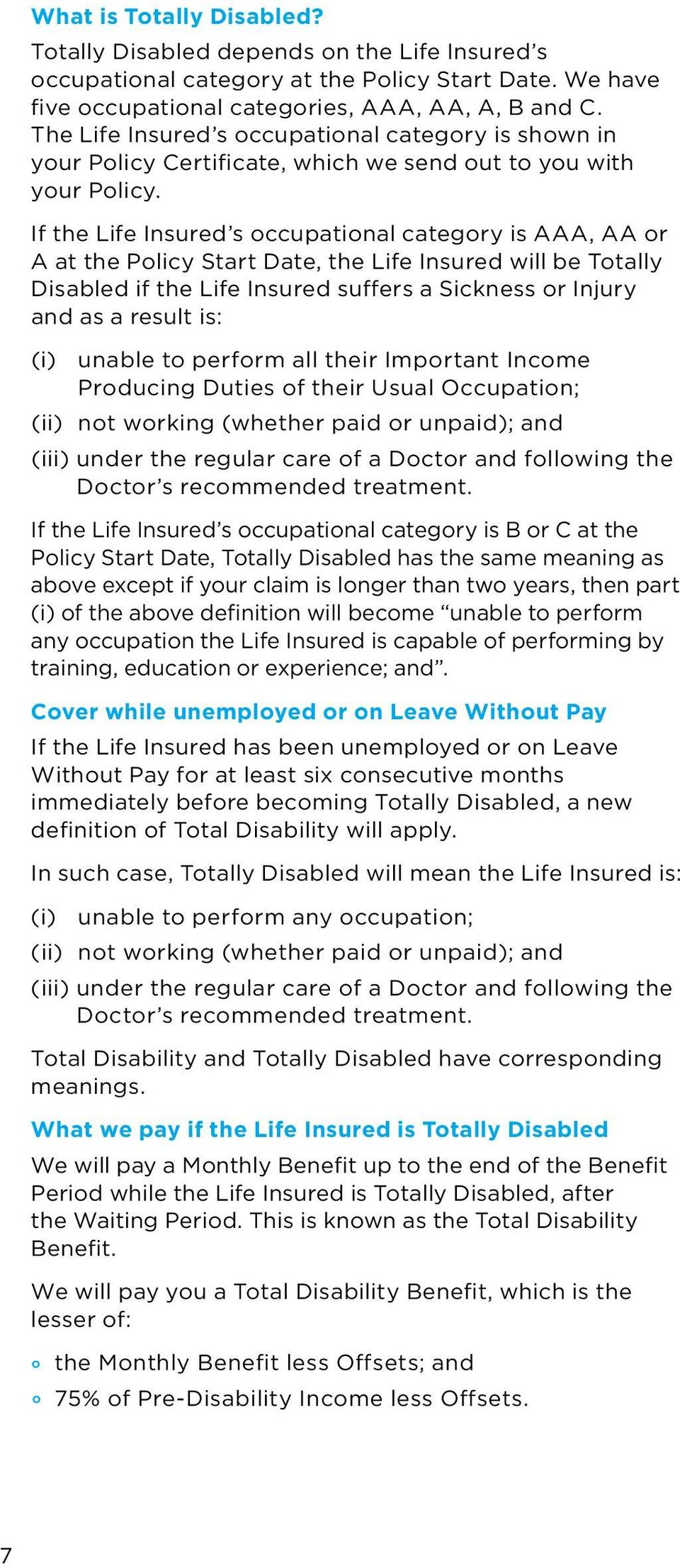 If the Life Insured s occupational category is AAA, AA or A at the Policy Start Date, the Life Insured will be Totally Disabled if the Life Insured suffers a Sickness or Injury and as a result is: