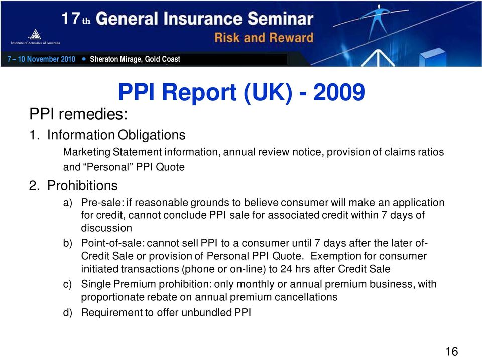 Point-of-sale: cannot sell PPI to a consumer until 7 days after the later of- Credit Sale or provision of Personal PPI Quote.