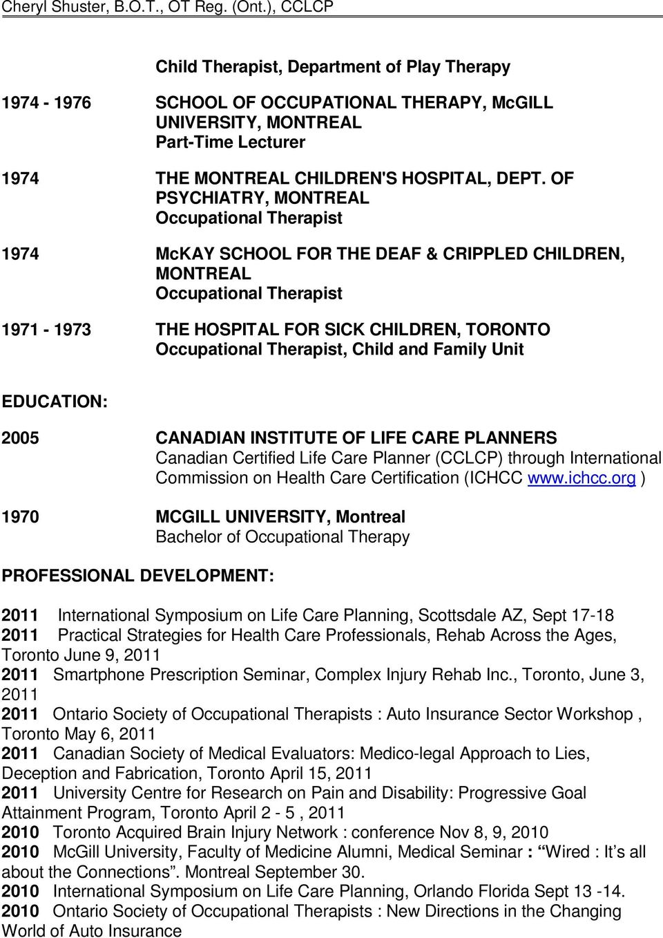 LIFE CARE PLANNERS Canadian Certified Life Care Planner (CCLCP) through International Commission on Health Care Certification (ICHCC www.ichcc.