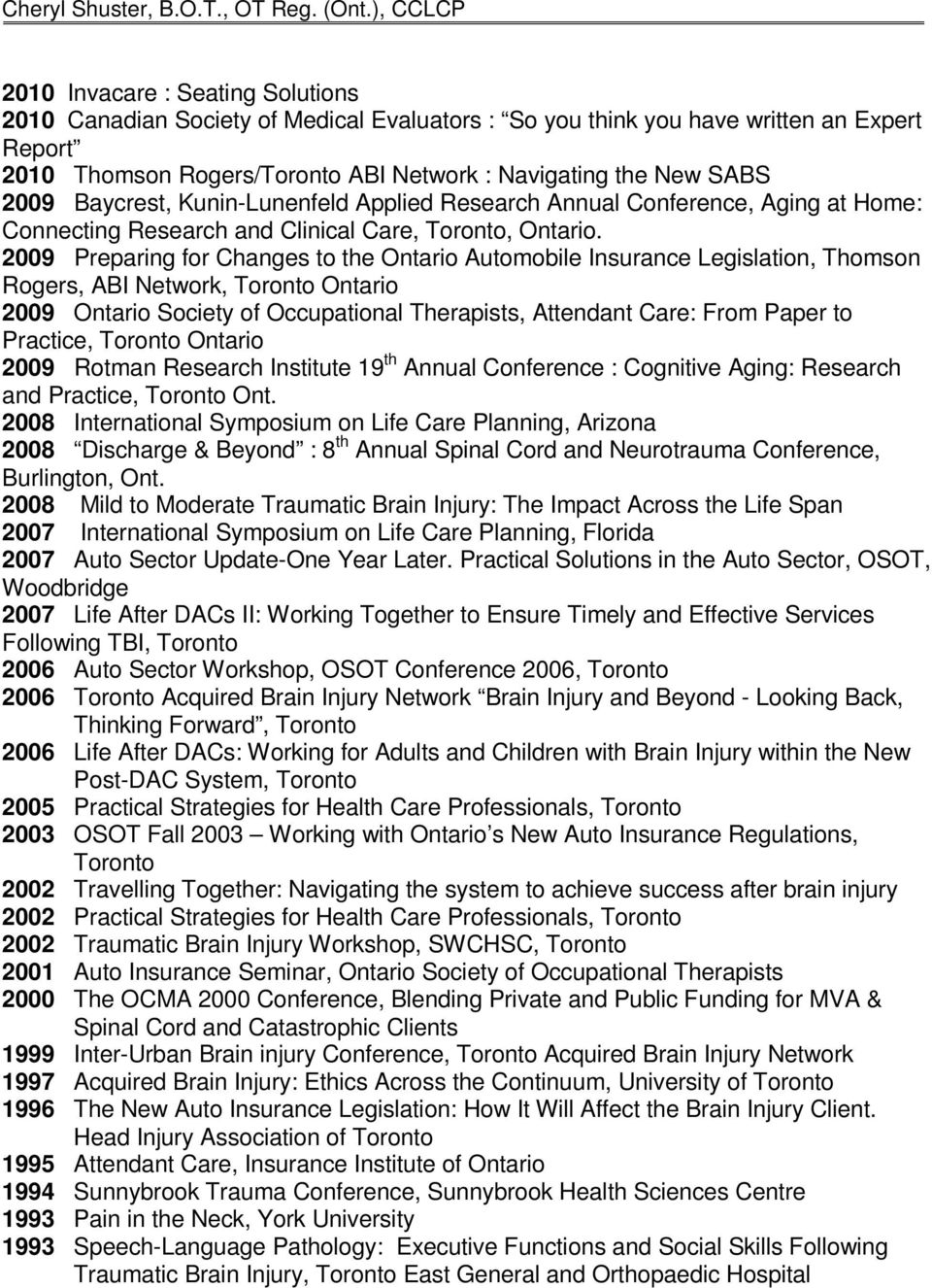 2009 Preparing for Changes to the Ontario Automobile Insurance Legislation, Thomson Rogers, ABI Network, Toronto Ontario 2009 Ontario Society of s, Attendant Care: From Paper to Practice, Toronto