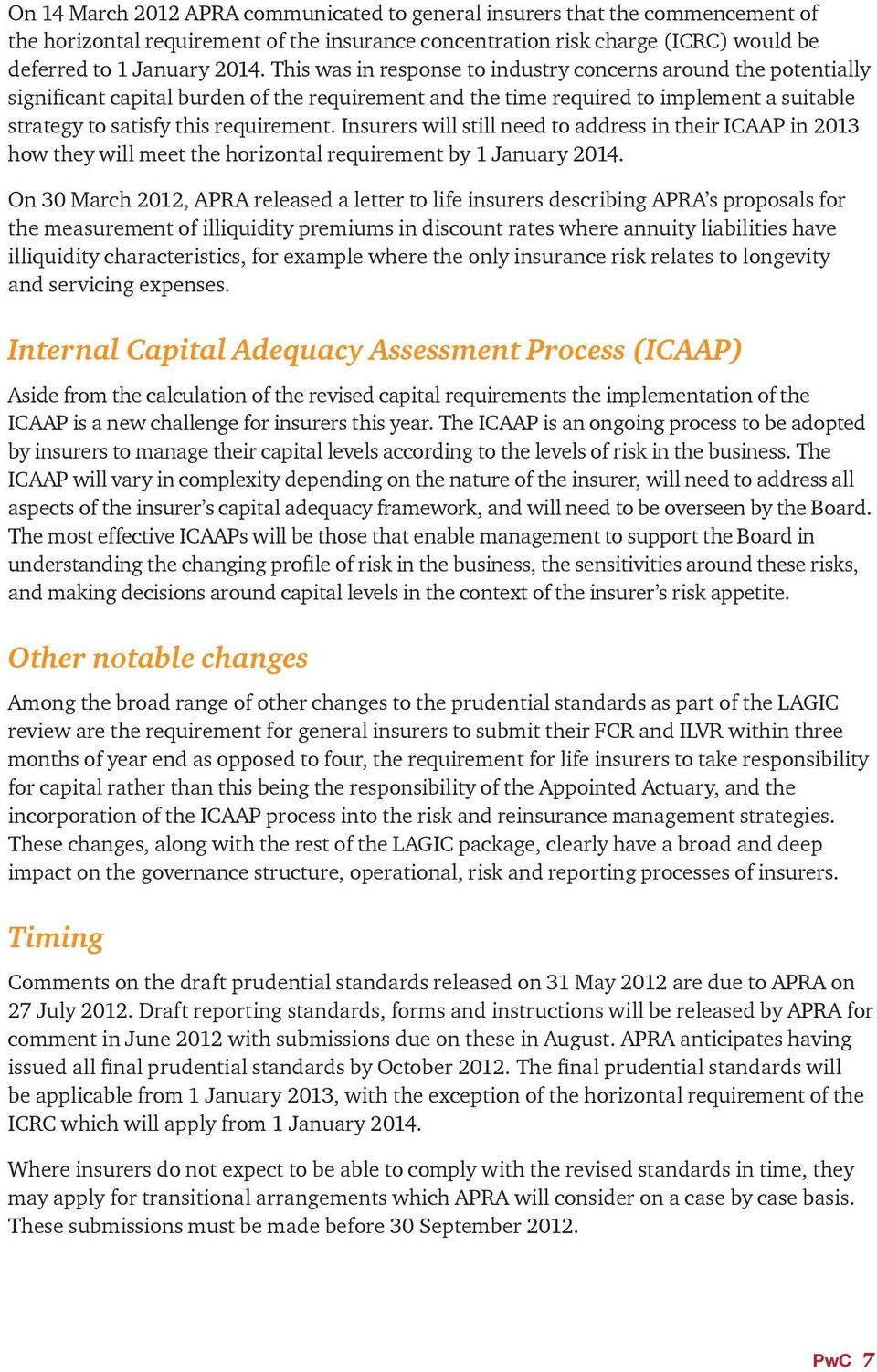 Insurers will still need to address in their ICAAP in 2013 how they will meet the horizontal requirement by 1 January 2014.