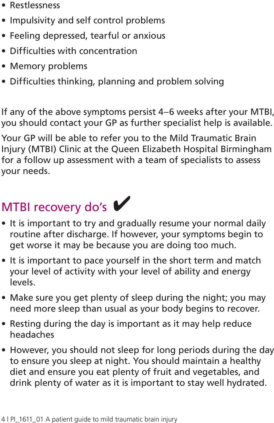Your GP will be able to refer you to the Mild Traumatic Brain Injury (MTBI) Clinic at the Queen Elizabeth Hospital Birmingham for a follow up assessment with a team of specialists to assess your