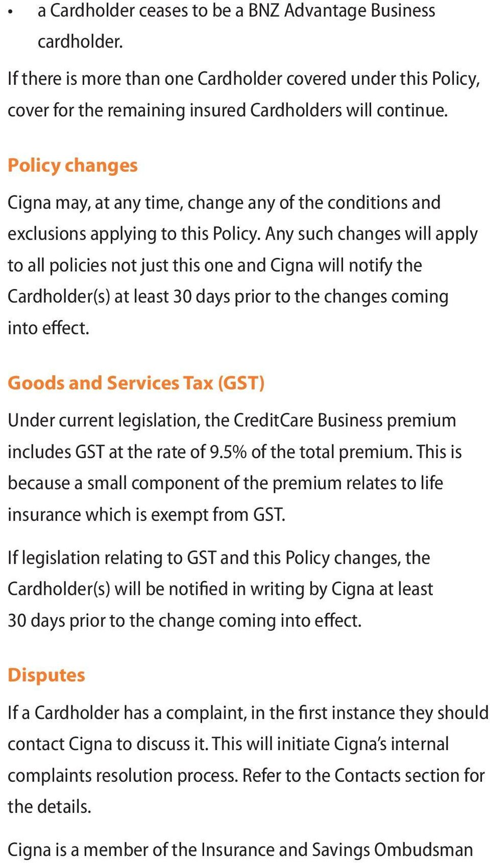 Any such changes will apply to all policies not just this one and Cigna will notify the Cardholder(s) at least 30 days prior to the changes coming into effect.