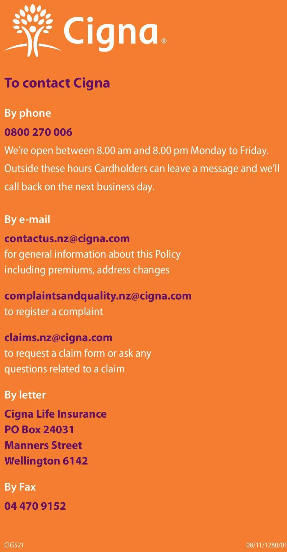 com for general information about this Policy including premiums, address changes complaintsandquality.nz@cigna.