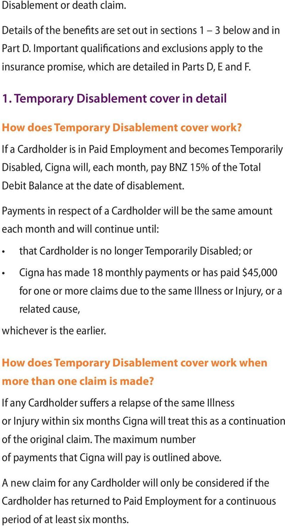 If a Cardholder is in Paid Employment and becomes Temporarily Disabled, Cigna will, each month, pay BNZ 15% of the Total Debit Balance at the date of disablement.