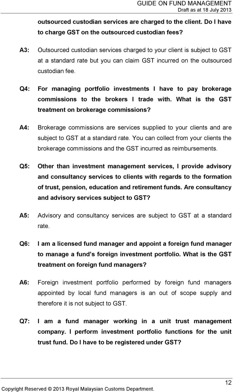 Q4: For managing portfolio investments I have to pay brokerage commissions to the brokers I trade with. What is the GST treatment on brokerage commissions?