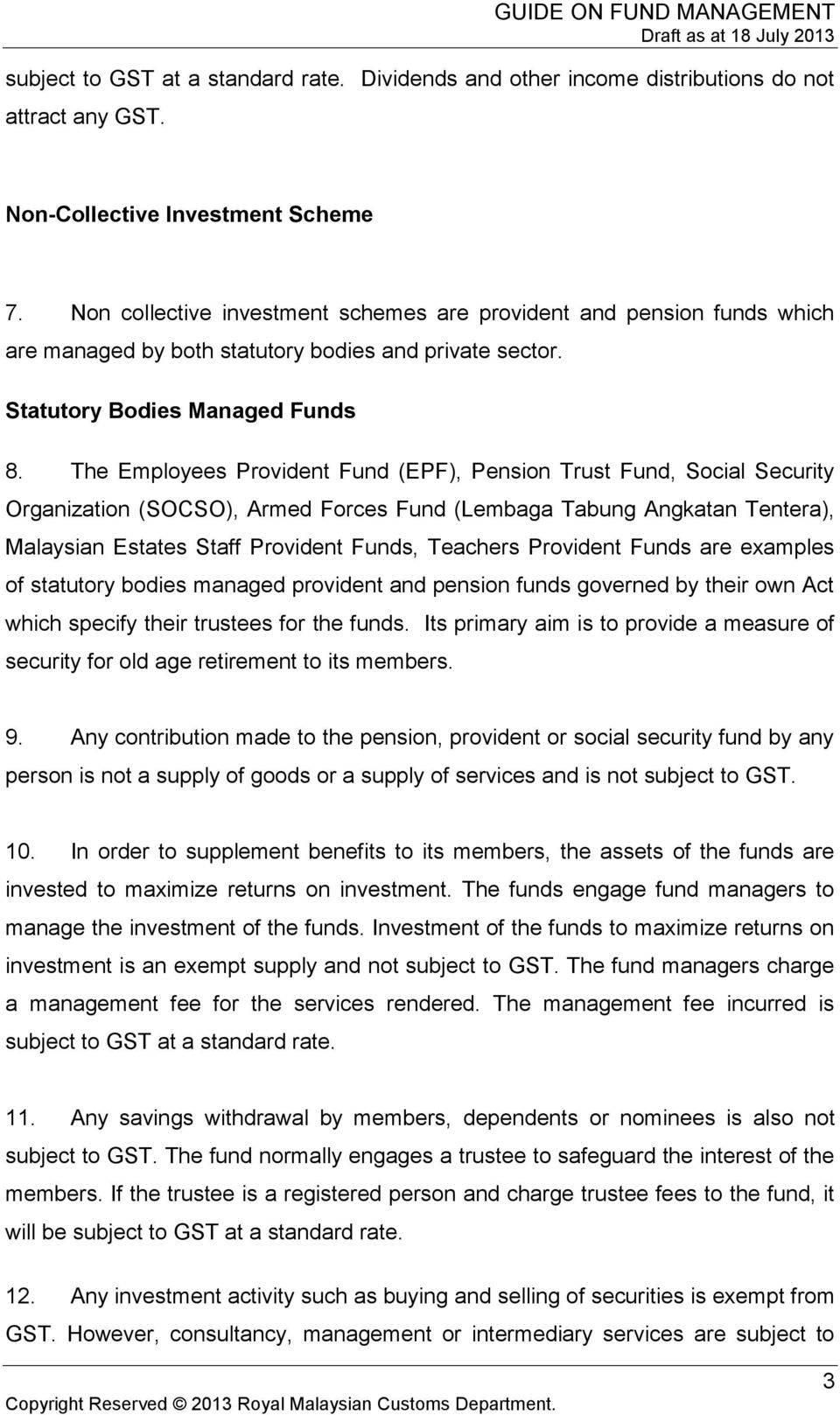 The Employees Provident Fund (EPF), Pension Trust Fund, Social Security Organization (SOCSO), Armed Forces Fund (Lembaga Tabung Angkatan Tentera), Malaysian Estates Staff Provident Funds, Teachers