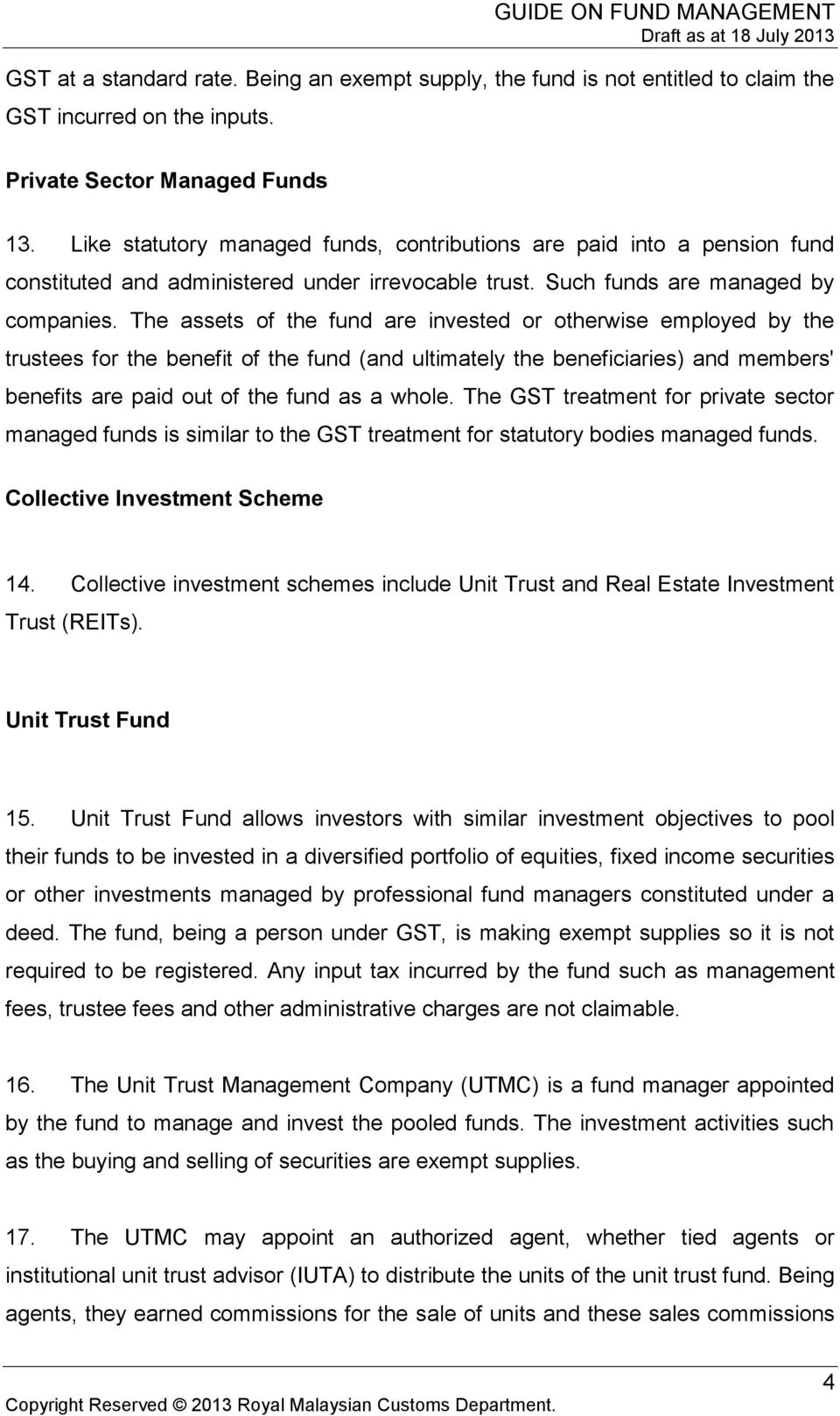 The assets of the fund are invested or otherwise employed by the trustees for the benefit of the fund (and ultimately the beneficiaries) and members' benefits are paid out of the fund as a whole.