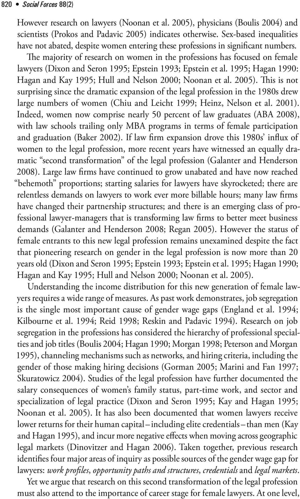 The majority of research on women in the professions has focused on female lawyers (Dixon and Seron 1995; Epstein 1993; Epstein et al.