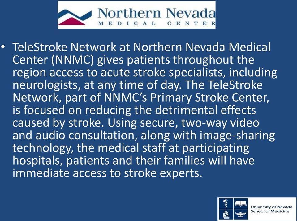 The TeleStroke Network, part of NNMC s Primary Stroke Center, is focused on reducing the detrimental effects caused by stroke.