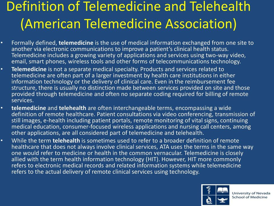 Telemedicine includes a growing variety of applications and services using two-way video, email, smart phones, wireless tools and other forms of telecommunications technology.