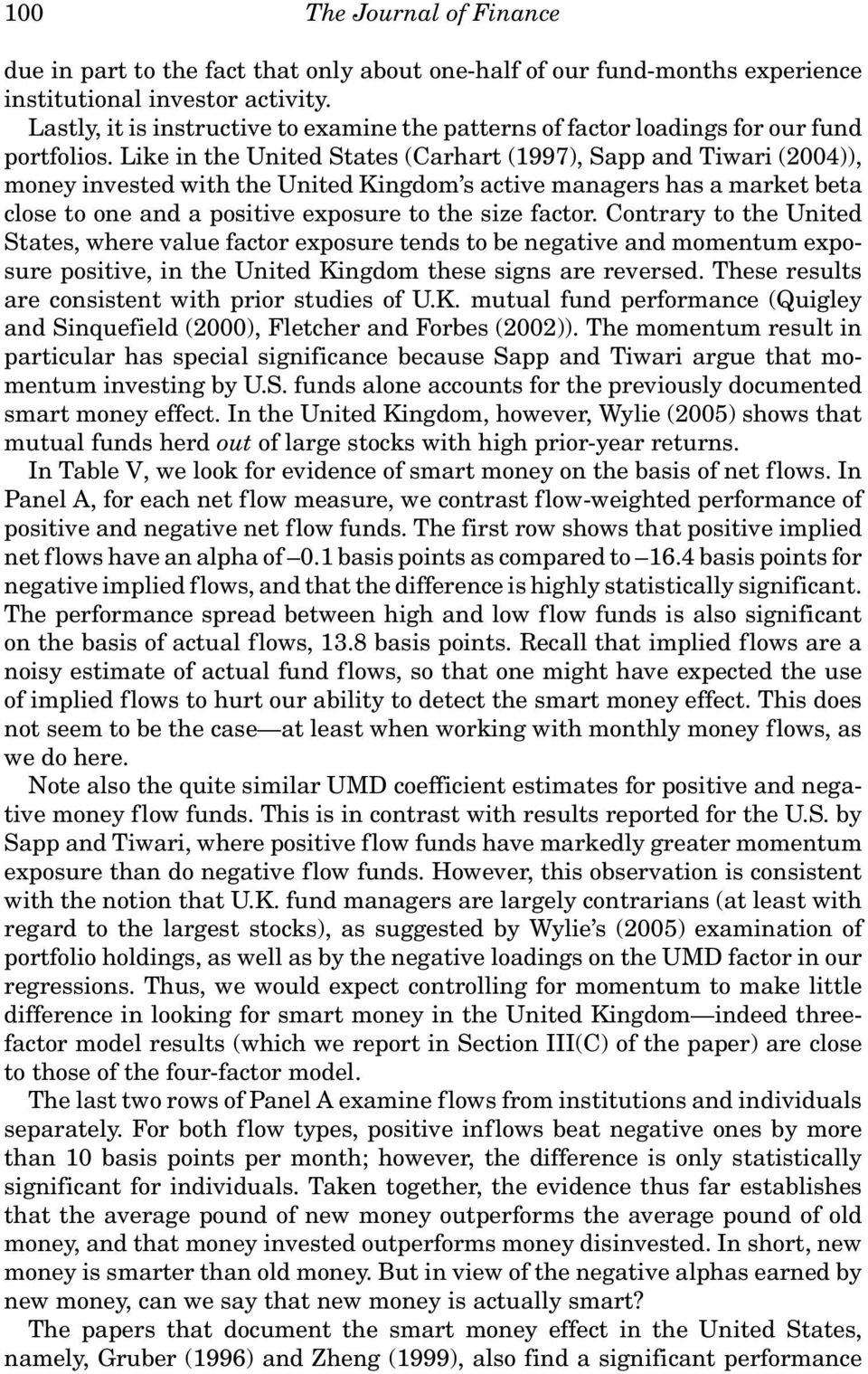 Like in the United States (Carhart (1997), Sapp and Tiwari (2004)), money invested with the United Kingdom s active managers has a market beta close to one and a positive exposure to the size factor.