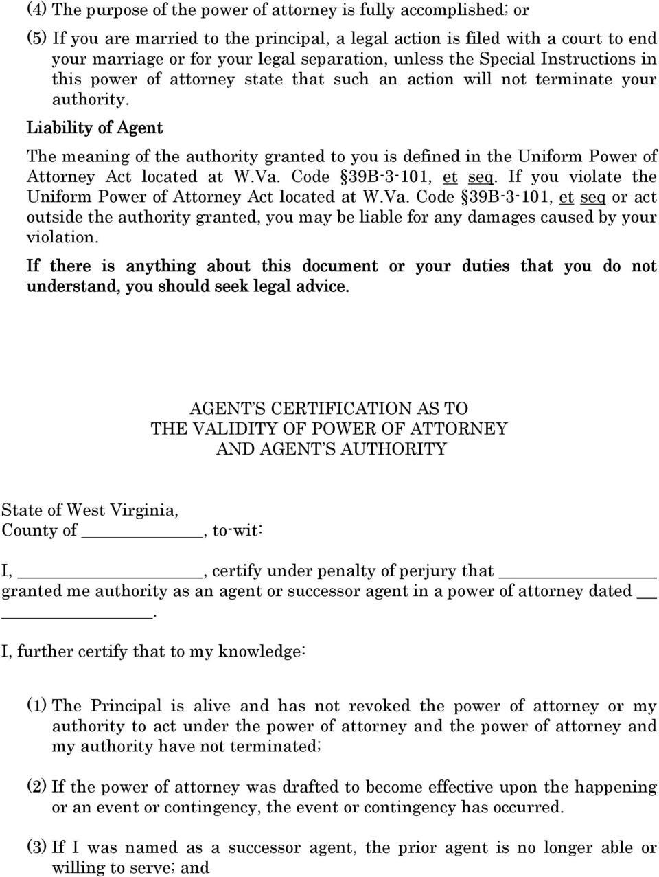 Liability of Agent The meaning of the authority granted to you is defined in the Uniform Power of Attorney Act located at W.Va. Code 39B-3-101, et seq.