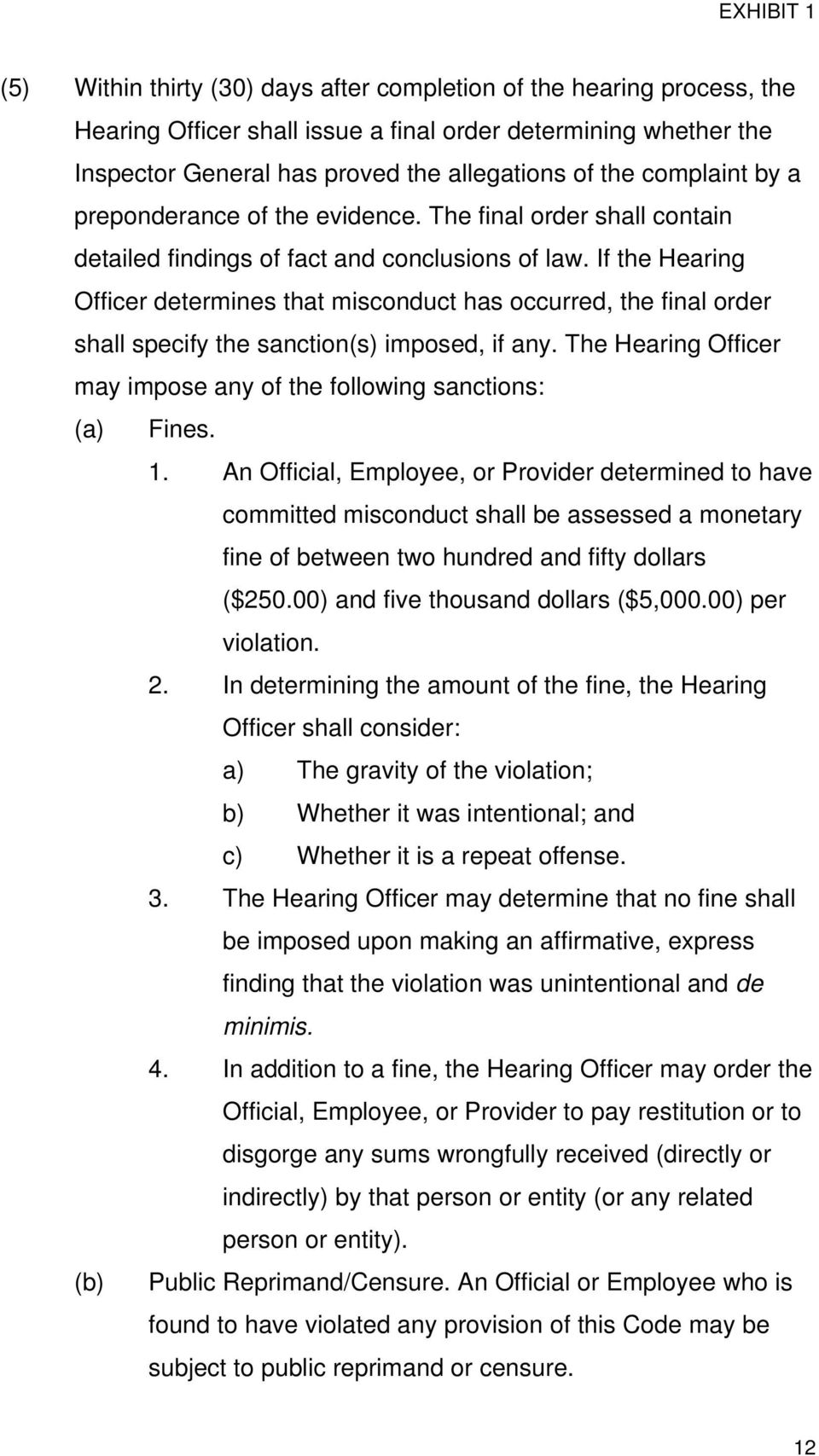 If the Hearing Officer determines that misconduct has occurred, the final order shall specify the sanction(s) imposed, if any. The Hearing Officer may impose any of the following sanctions: (a) Fines.