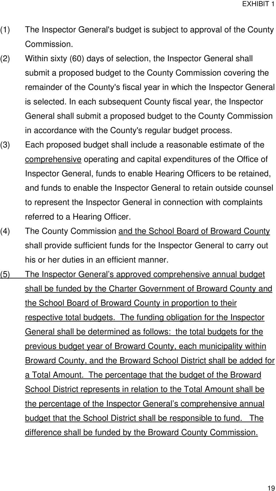 General is selected. In each subsequent County fiscal year, the Inspector General shall submit a proposed budget to the County Commission in accordance with the County's regular budget process.