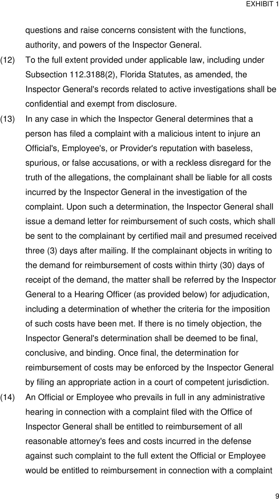 (13) In any case in which the Inspector General determines that a person has filed a complaint with a malicious intent to injure an Official's, Employee's, or Provider's reputation with baseless,