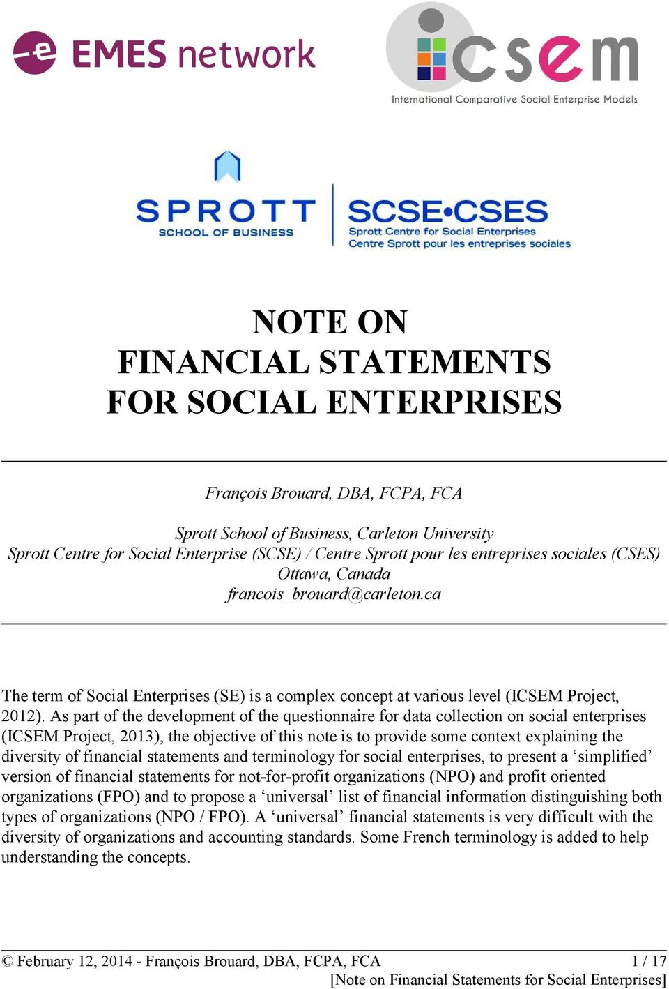 As part of the development of the questionnaire for data collection on social enterprises (ICSEM Project, 2013), the objective of this note is to provide some contet eplaining the diversity of