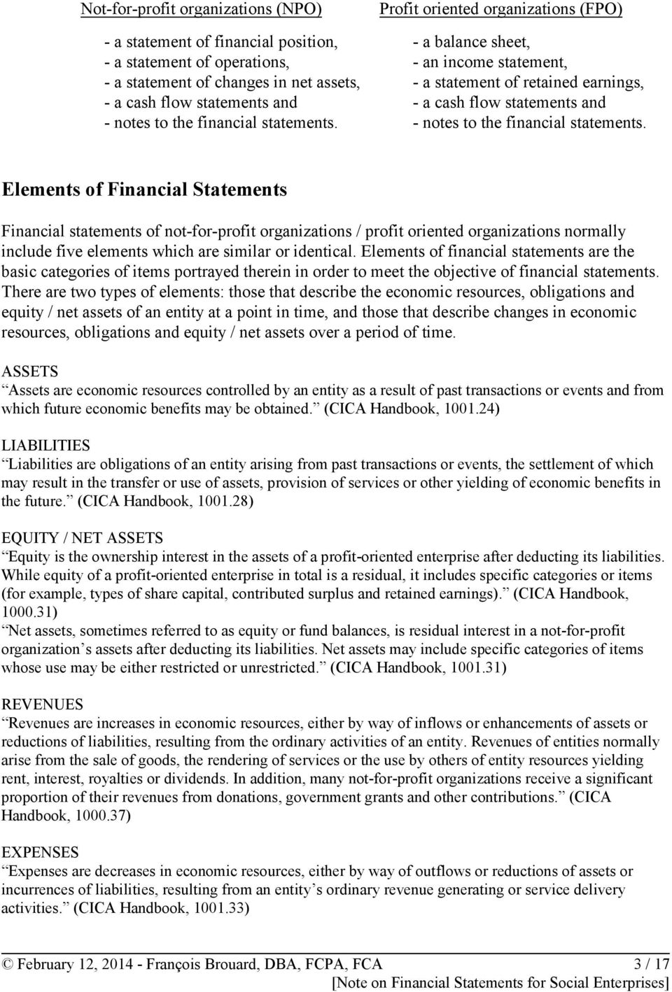 Elements of Financial Statements Financial statements of not-for-profit organizations / profit oriented organizations normally include five elements which are similar or identical.