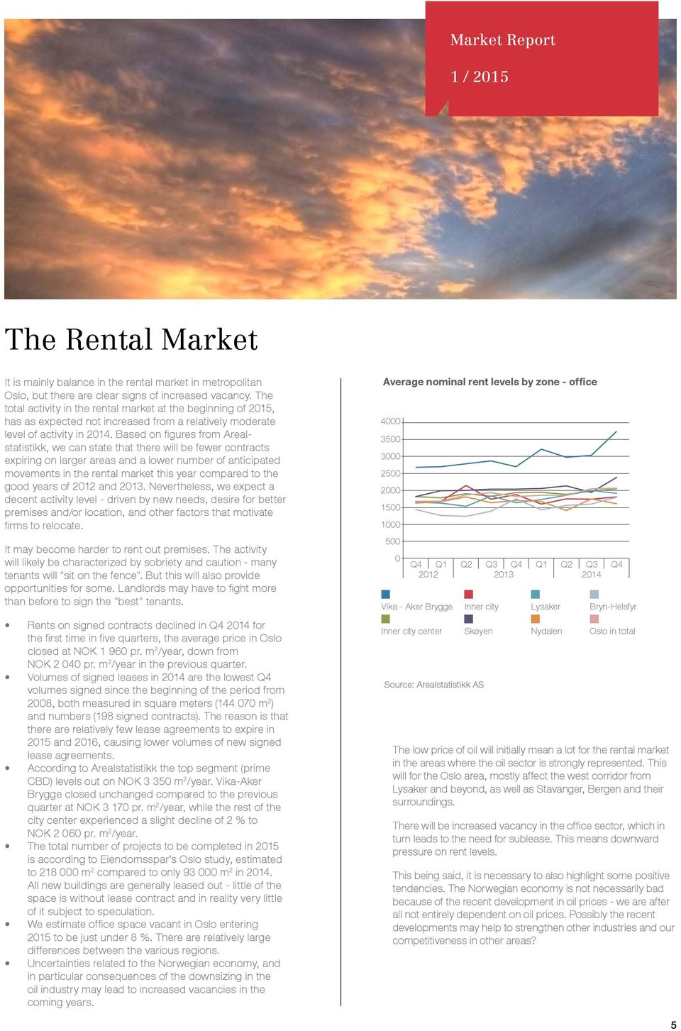 Based on figures from Arealstatistikk, we can state that there will be fewer contracts expiring on larger areas and a lower number of anticipated movements in the rental market this year compared to