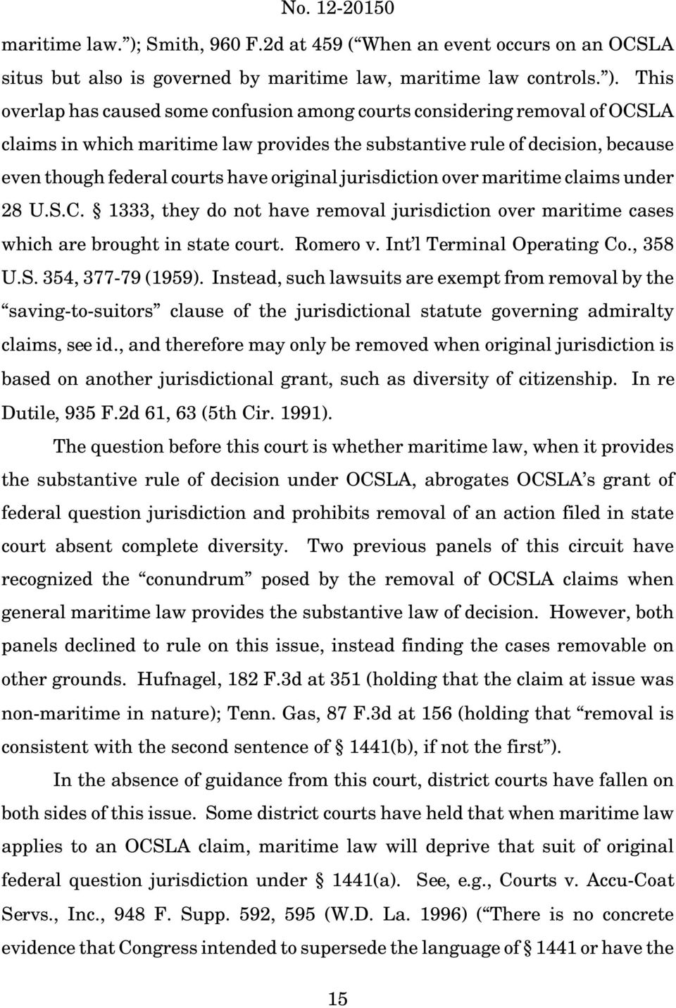 This overlap has caused some confusionamong courtsconsideringremoval of OCSLA claims in which maritime law provides the substantive rule of decision, because even though federal courts have original