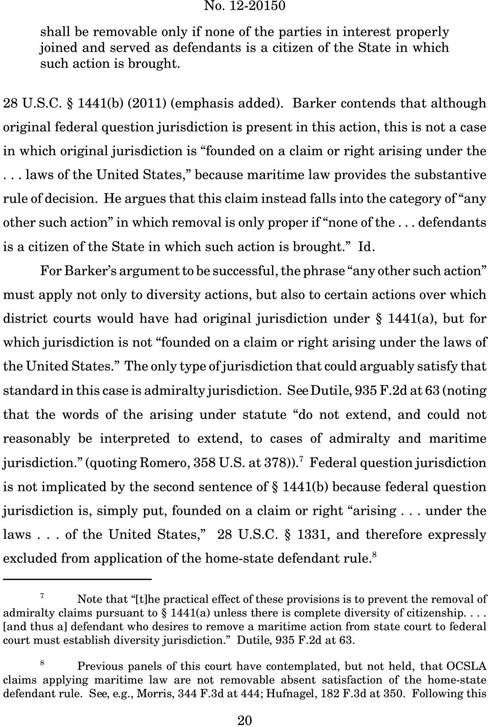 Barker contends that although original federal question jurisdiction is present in this action, this is not a case in which original jurisdiction is founded on a claim or right arising under the.