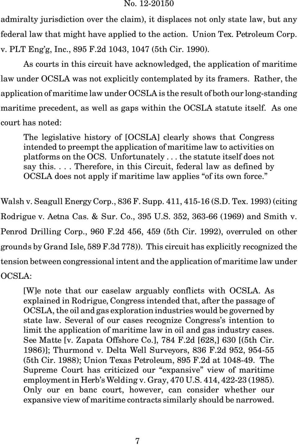 Rather, the application of maritime law under OCSLA is the result of both our long-standing maritime precedent, as well as gaps within the OCSLA statute itself.