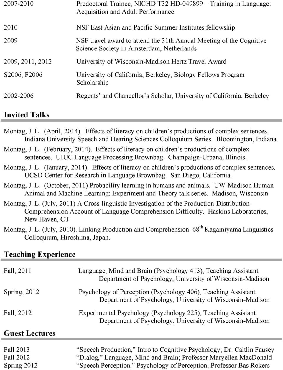Biology Fellows Program Scholarship 2002-2006 Regents and Chancellor s Scholar, University of California, Berkeley Invited Talks Montag, J. L. (April, 2014).