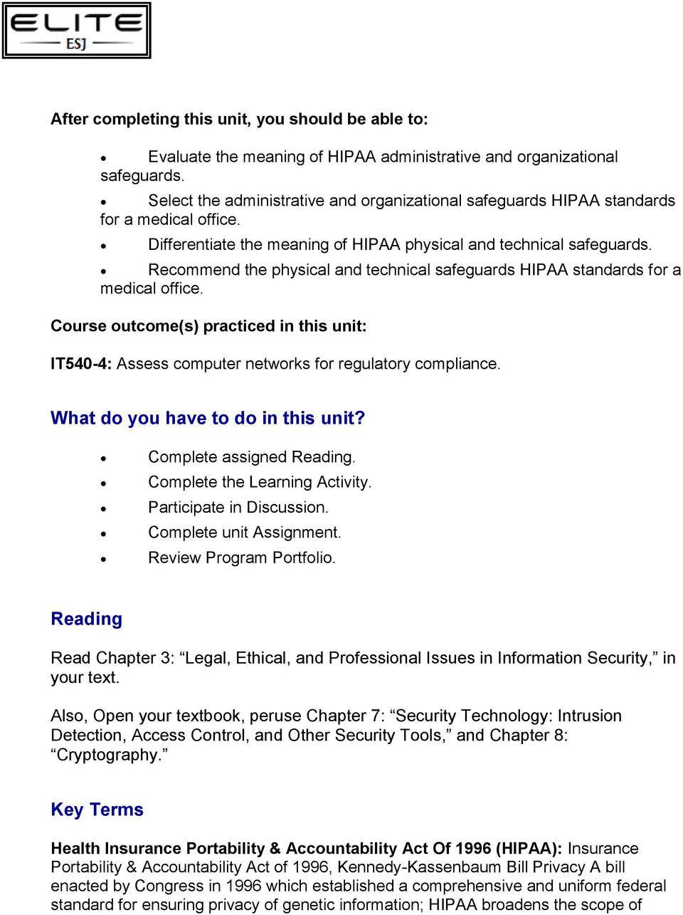 Recommend the physical and technical safeguards HIPAA standards for a medical office. Course outcome(s) practiced in this unit: IT540-4: Assess computer networks for regulatory compliance.