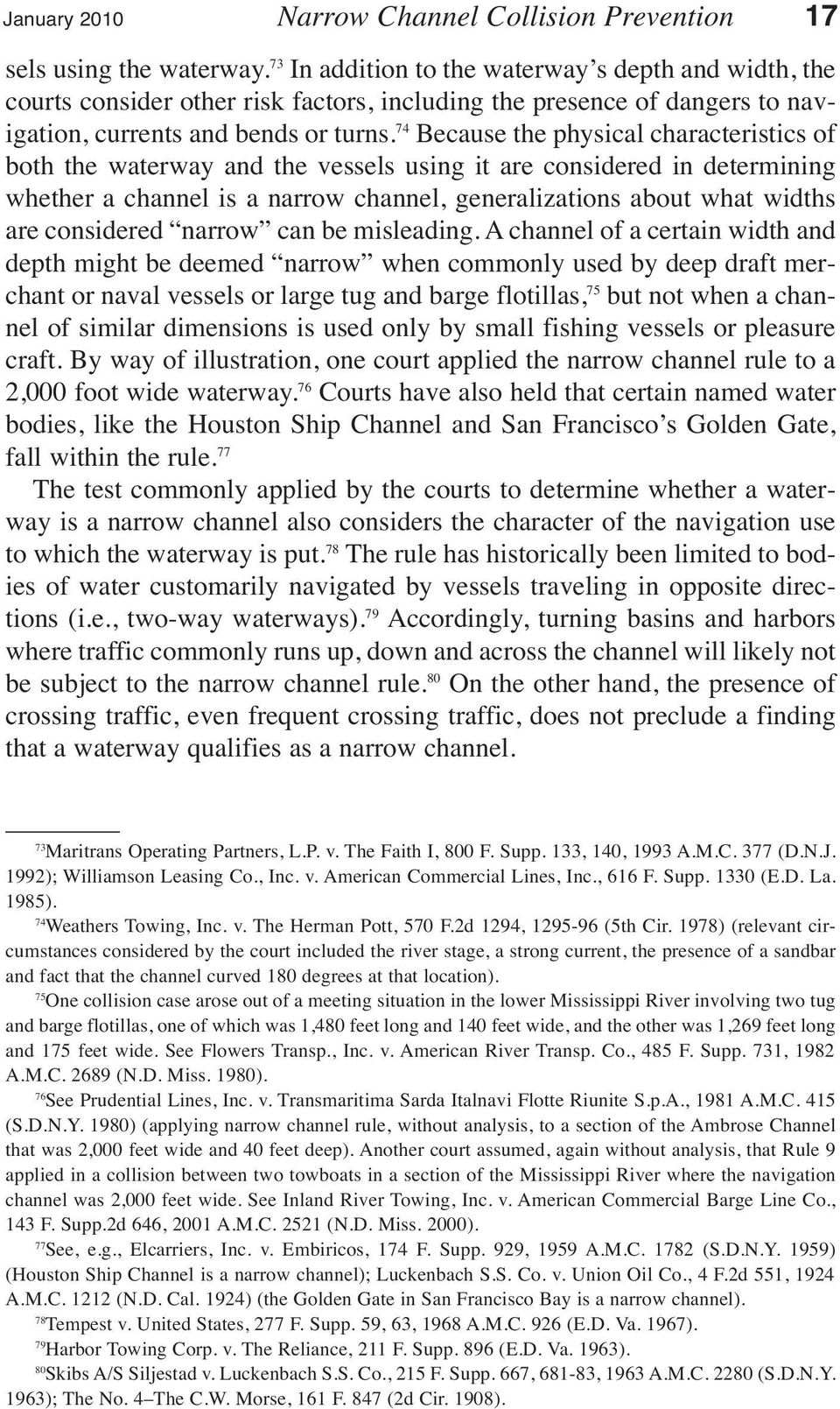 74 Because the physical characteristics of both the waterway and the vessels using it are considered in determining whether a channel is a narrow channel, generalizations about what widths are