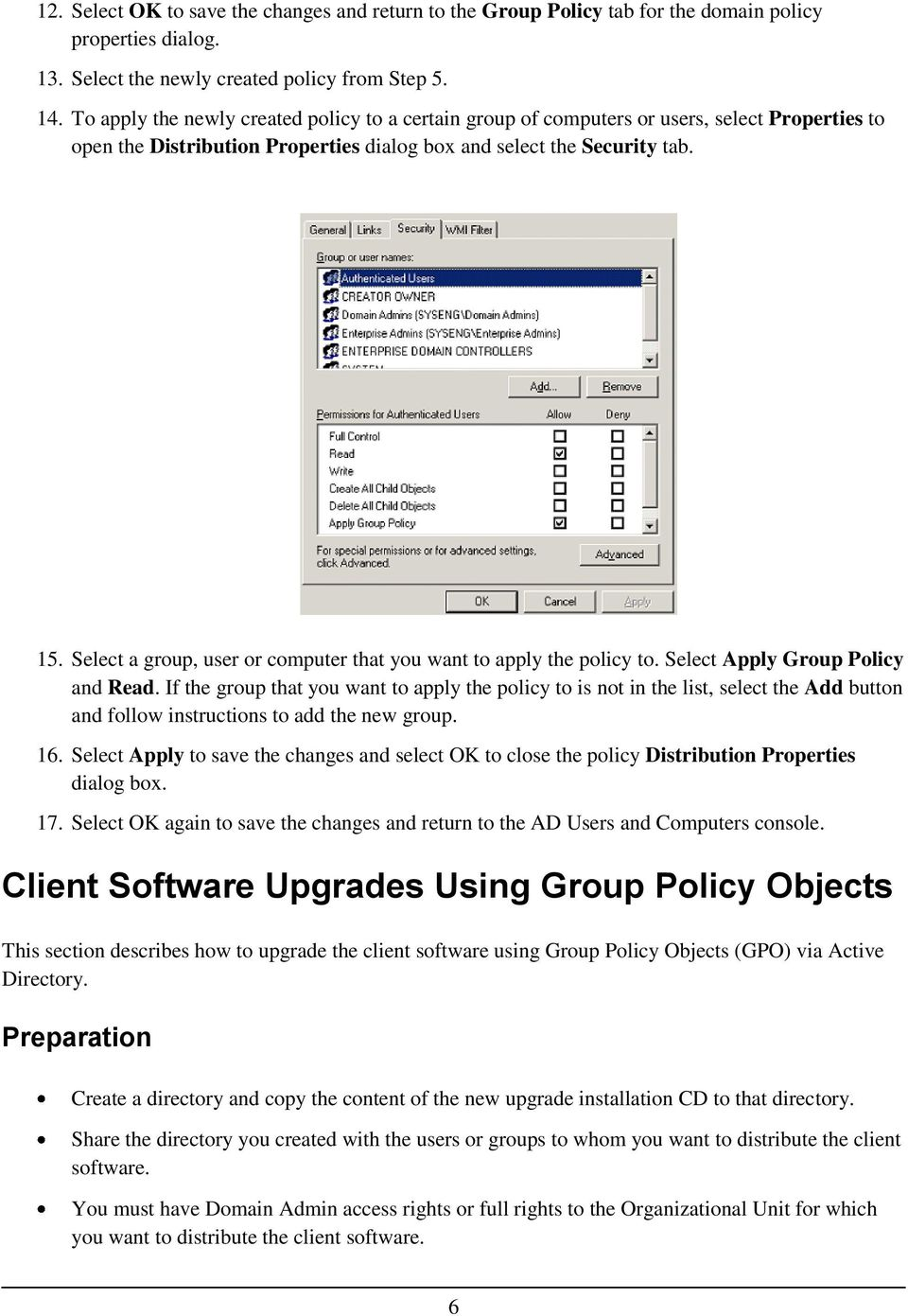Select a group, user or computer that you want to apply the policy to. Select Apply Group Policy and Read.