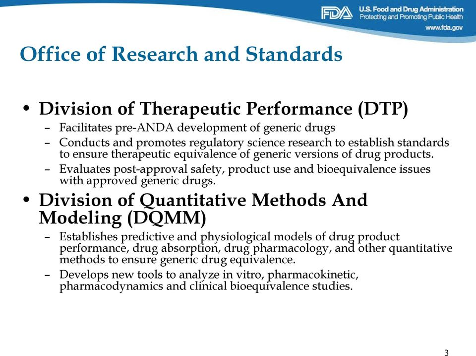 Evaluates post-approval safety, product use and bioequivalence issues with approved generic drugs.