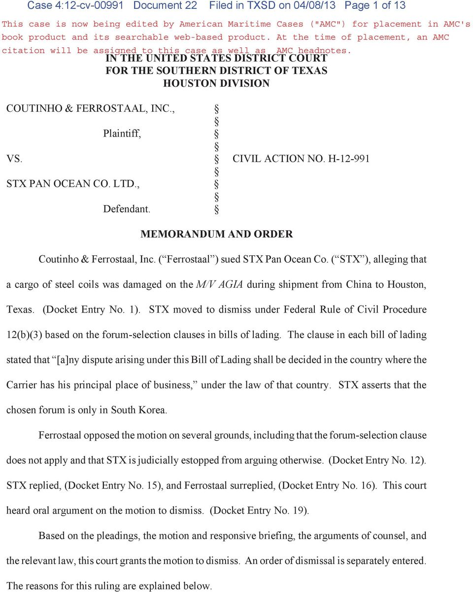 IN THE UNITED STATES DISTRICT COURT FOR THE SOUTHERN DISTRICT OF TEXAS HOUSTON DIVISION COUTINHO & FERROSTAAL, INC., Plaintiff, VS. CIVIL ACTION NO. H-12-991 STX PAN OCEAN CO. LTD., Defendant.