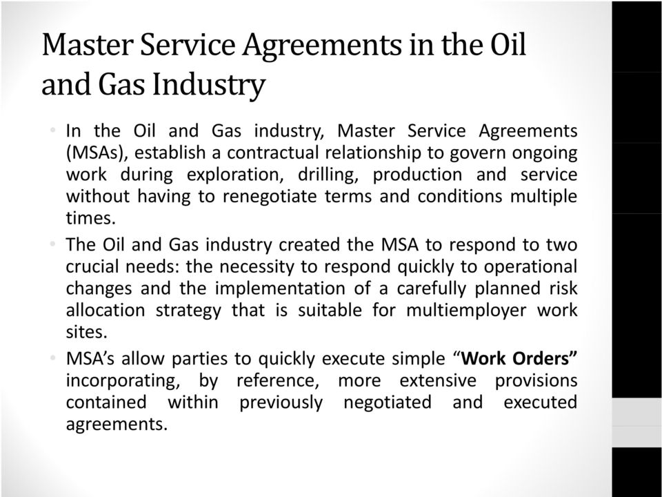 The Oil and Gas industry created the MSA to respond to two crucial needs: the necessity to respond quickly to operational changes and the implementation ti of acarefully planned