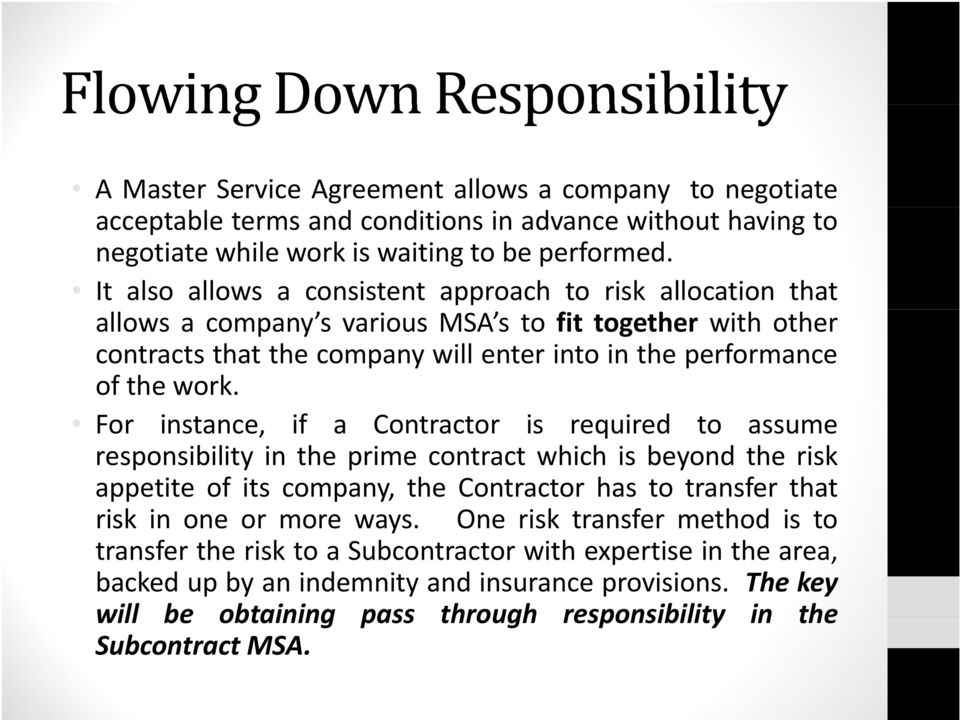 For instance, if a Contractor is required to assume responsibility in the prime contract which is beyond the risk appetite of its company, the Contractor has to transfer that risk in one or more ways.