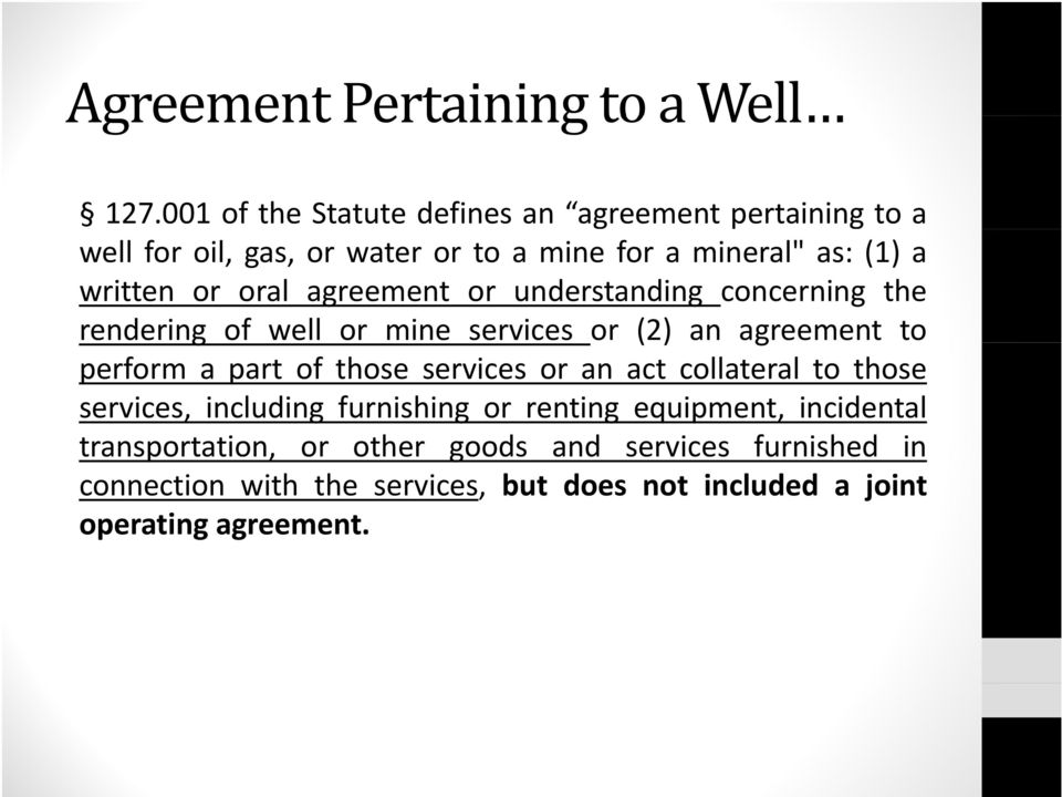 oral agreement or understanding concerning the rendering of well or mine services or (2) an agreement to perform a part of those