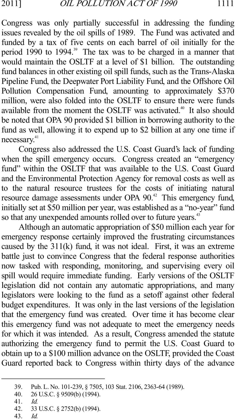 39 The tax was to be charged in a manner that would maintain the OSLTF at a level of $1 billion.