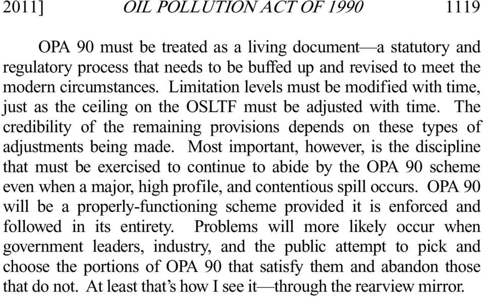 Most important, however, is the discipline that must be exercised to continue to abide by the OPA 90 scheme even when a major, high profile, and contentious spill occurs.