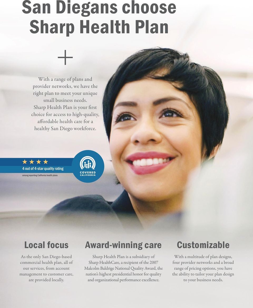 Local focus As the only San Diego-based commercial health plan, all of our services, from account management to customer care, are provided locally.