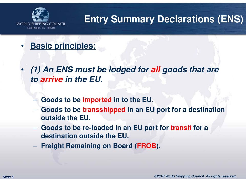 Goods to be transshipped in an EU port for a destination outside the EU.