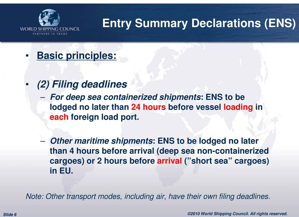 Other maritime shipments: ENS to be lodged no later than 4 hours before arrival (deep sea non-containerized