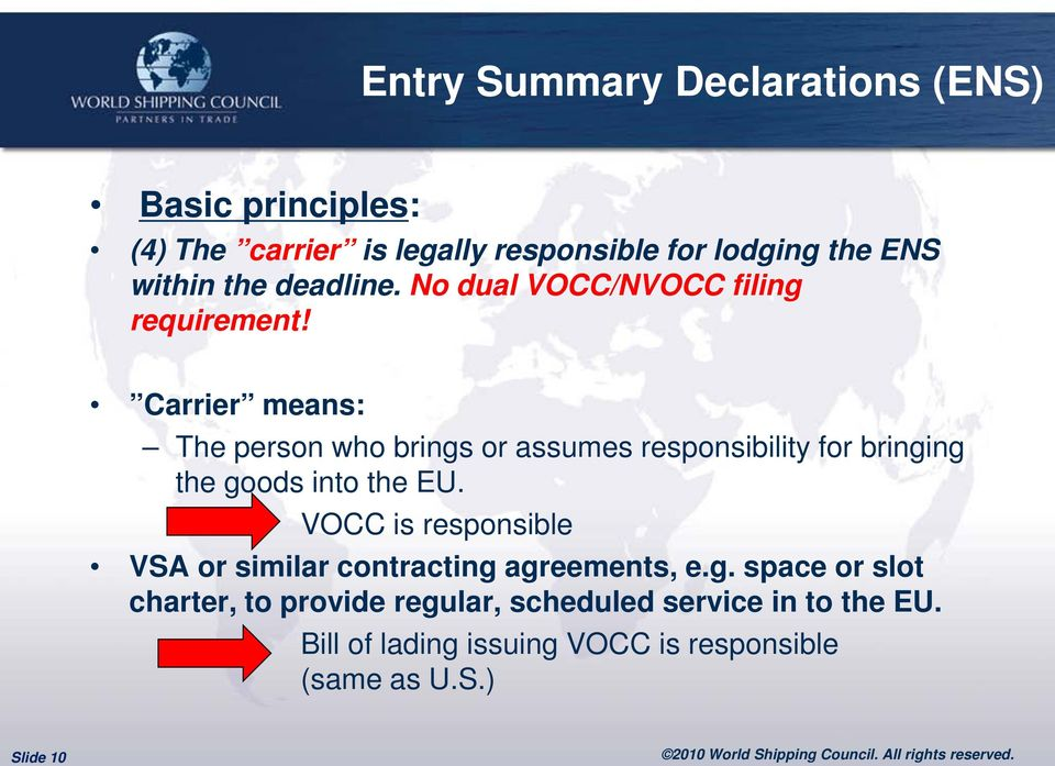 Carrier means: The person who brings or assumes responsibility for bringing the goods into the EU.
