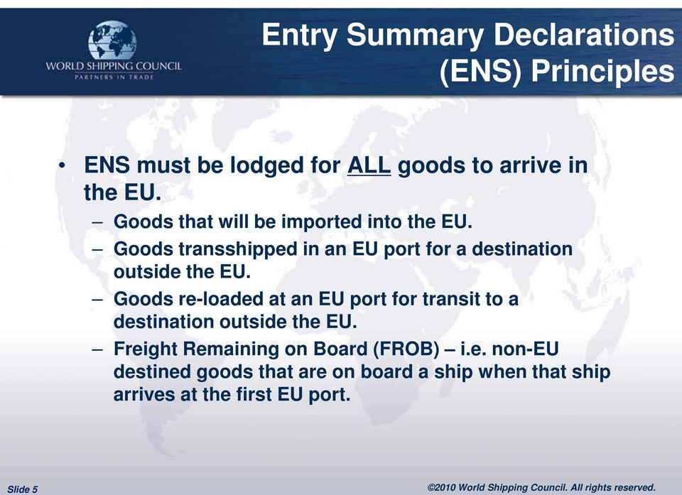 Goods transshipped in an EU port for a destination outside the EU.